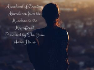 A weekend of Creating Abundance from the Mundane to the Magnificent